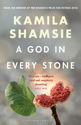 A A God in Every Stone by Kamila Shamsie