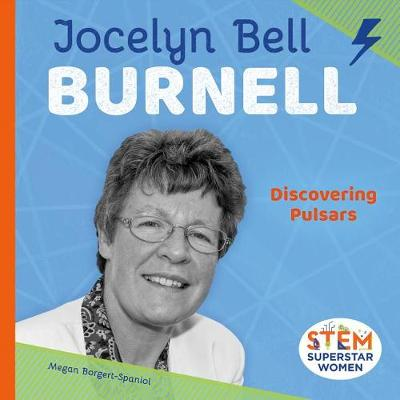 Jocelyn Bell Burnell: Discovering Pulsars by Megan Borgert-Spaniol
