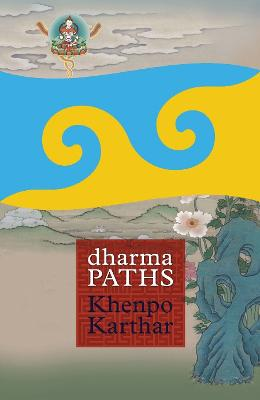Dharma Paths by Khenpo Karthar Rinpoche