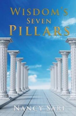 Wisdom's Seven Pillars by Nancy Sari