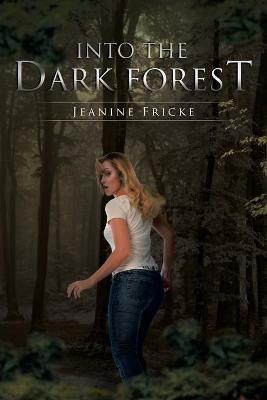 Into the Dark Forest by Jeanine Fricke
