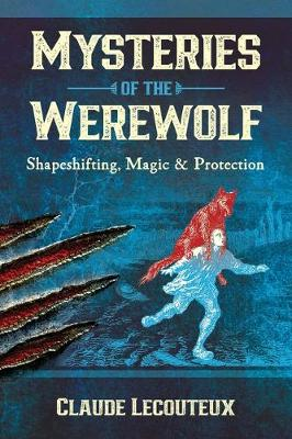 Mysteries of the Werewolf: Shapeshifting, Magic, and Protection by Claude Lecouteux