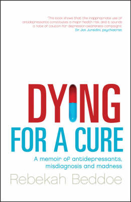 Dying for a Cure: A Memoir of Antidepressants, Misdiagnosis and Madness book