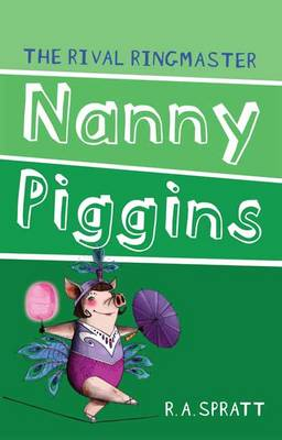 Nanny Piggins and the Rival Ringmaster 5 by R.A. Spratt