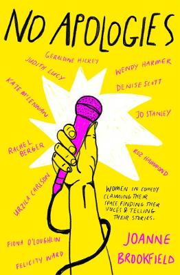 No Apologies: Women in Comedy Claiming Their Space, Finding Their Voices and Telling Their Stories book