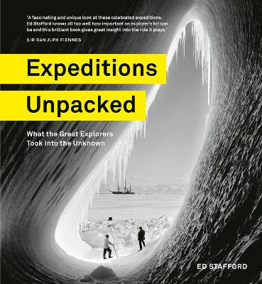 Expeditions Unpacked: What the Great Explorers Took into the Unknown book