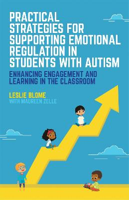 Practical Strategies for Supporting Emotional Regulation in Students with Autism by Leslie Blome