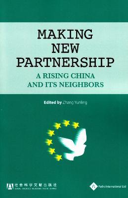 China: Making New Partnership - a Rising China and Its Neighbors by Yunling Zhang