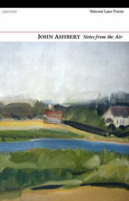 Notes from the Air: Selected Later Poems by John Ashbery