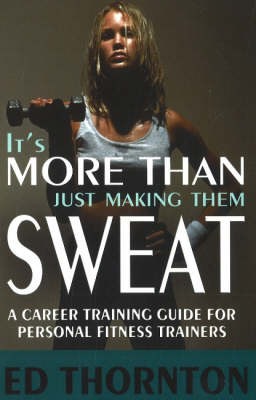 It's More Than Just Making Them Sweat by Ed Thornton