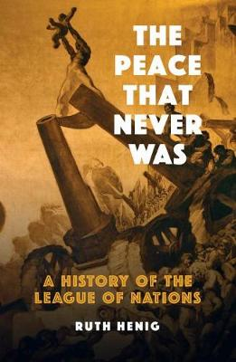 The Peace That  Never Was: A History of the League of Nations by Ruth Henig