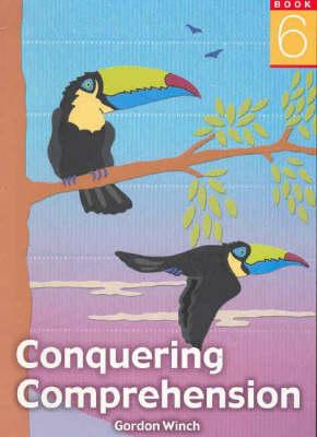 Conquering Comprehension  Bk. 6 by Gordon Winch