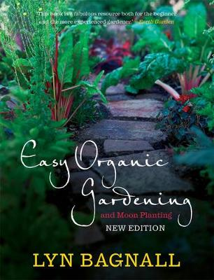 Easy Organic Gardening and Moon Planting: Updated edition with moon-planting notes from 2017-2022 by Lyn Bagnall