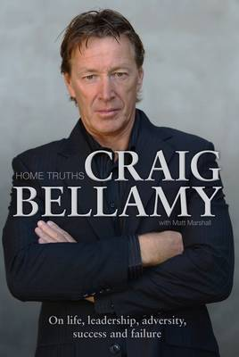 Home Truths: On Life, Leadership, Adversity, Success and Failure by Craig Bellamy