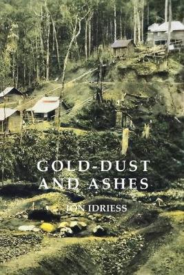 GOLD DUST AND ASHES: The Romantic Story of the New Guinea Goldfields by Ion Idriess