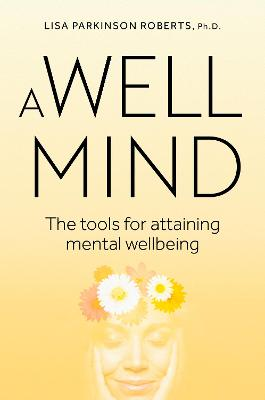 A Well Mind: The Tools for Attaining Mental Wellbeing by Lisa Parkinson Roberts