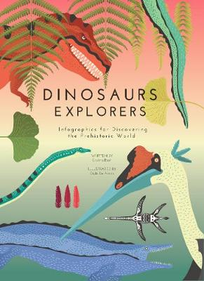 Dinosaurs Explorers: Infographics for Discovering the Prehistoric World by Cristina Banfi