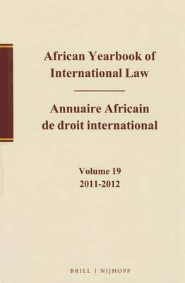 African Yearbook of International Law / Annuaire Africain de droit international, Volume 19, 2011-2012 by Abdulqawi A. Yusuf