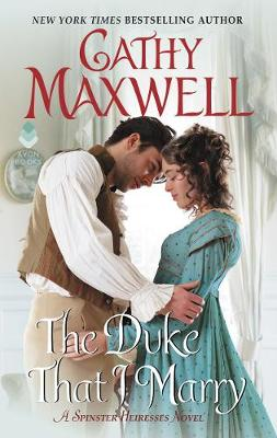 The Duke That I Marry: A Spinster Heiresses Novel by Cathy Maxwell