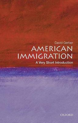 American Immigration: A Very Short Introduction by David A. Gerber
