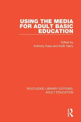 Using the Media for Adult Basic Education by Anthony Kaye