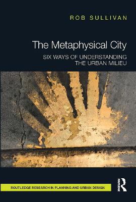 The Metaphysical City: Six Ways of Understanding the Urban Milieu by Rob Sullivan