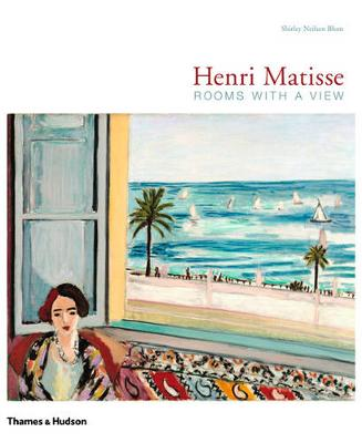 Henri Matisse: Rooms with a View - Interiors of Henri Matisse by Shirley Nielsen Blum