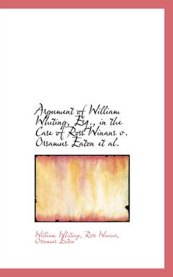 Argument of William Whiting, Esq., in the Case of Ross Winans V. Orsamus Eaton et al. by Dr William Whiting