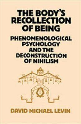 The Body's Recollection of Being by David Michael Levin