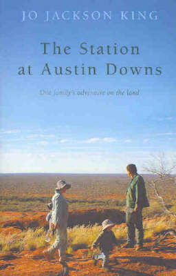 The Station at Austin Downs: One Family's Adventure on the Land by Jo Jackson King