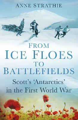 From Ice Floes to Battlefields by Anne Strathie