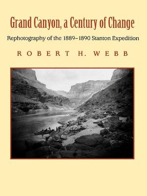 Grand Canyon, a Century of Change by Robert H. Webb
