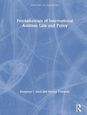 Fundamentals of International Aviation Law and Policy by Benjamyn I. Scott