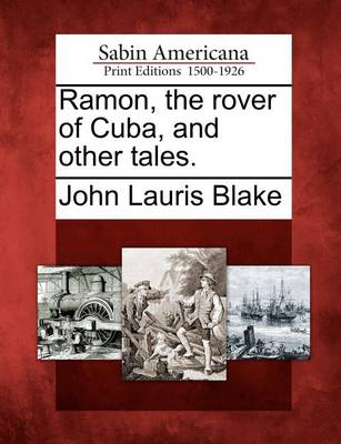 Ramon, the Rover of Cuba, and Other Tales. by John Lauris Blake