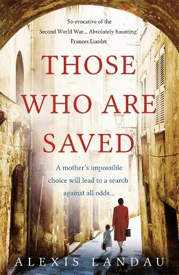 Those Who Are Saved: A gripping and heartbreaking World War II story by Alexis Landau