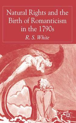 Natural Rights and the Birth of Romanticism in the 1790s by R. White