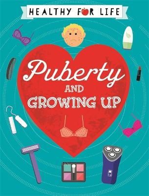 Healthy for Life: Puberty and Growing Up by Anna Claybourne