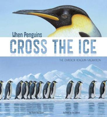 When Penguins Cross the Ice: The Emperor Penguin Migration by Sharon Katz Cooper