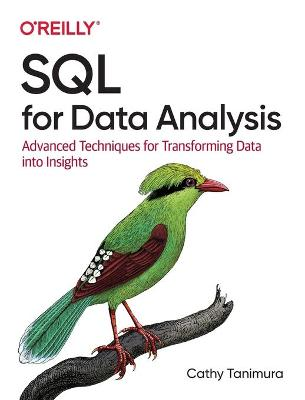 SQL for Data Analysis: Advanced Techniques for Transforming Data into Insights by Cathy Tanimura