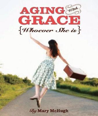 Aging with Grace by Mary McHugh