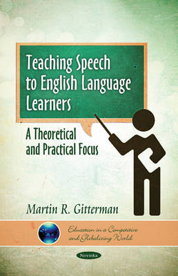 Teaching Speech to English Language Learners: A Theoretical & Practical Focus by Martin R Gitterman