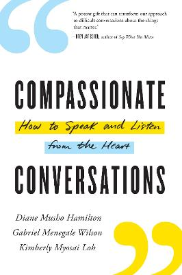 Compassionate Conversations: How to Speak and Listen from the Heart by Diane Musho Hamilton