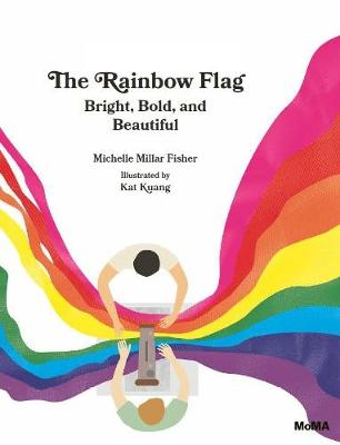 The Rainbow Flag: Bright, Bold, and Beautiful by Michelle Millar Fisher