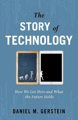 The Story of Technology: How We Got Here and What the Future Holds by Daniel M. Gerstein
