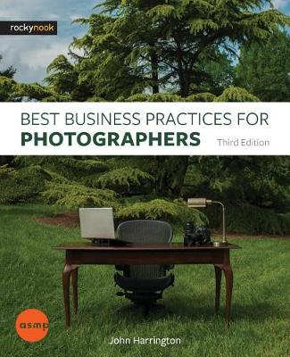 [ASMP EDITION] Best Business Practices for Photographers, Third Edition by John Harrington