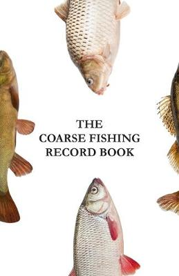 The Coarse Fishing Record Book by Alan Arnold