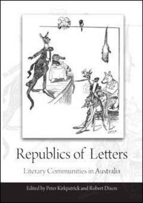 Republics of Letters: Literary Communities in Australia by Peter Kirkpatrick