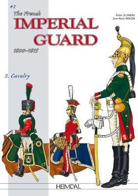La Garde ImpeRiale Du Premier Empire: Tome 2 - Les Troupes a Cheval by Andre Jouineau