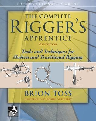The Complete Rigger's Apprentice: Tools and Techniques for Modern  and Traditional Rigging, Second Edition by Brion Toss