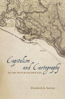 Capitalism and Cartography in the Dutch Golden Age book